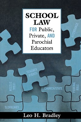 School Law for Public, Private, And Parochial Educators By Bradley, Leo H.